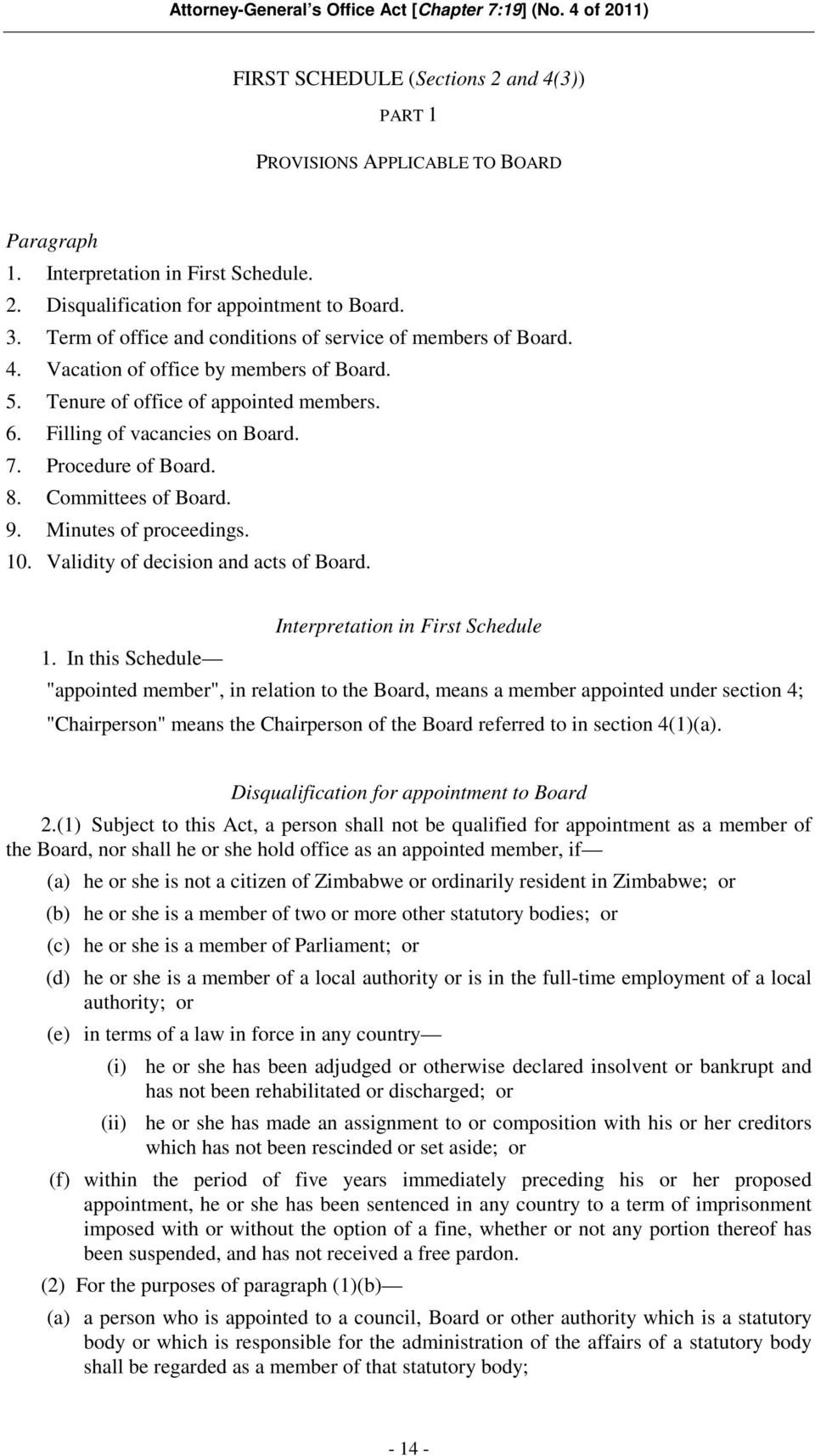 Procedure of Board. 8. Committees of Board. 9. Minutes of proceedings. 10. Validity of decision and acts of Board. Interpretation in First Schedule 1.