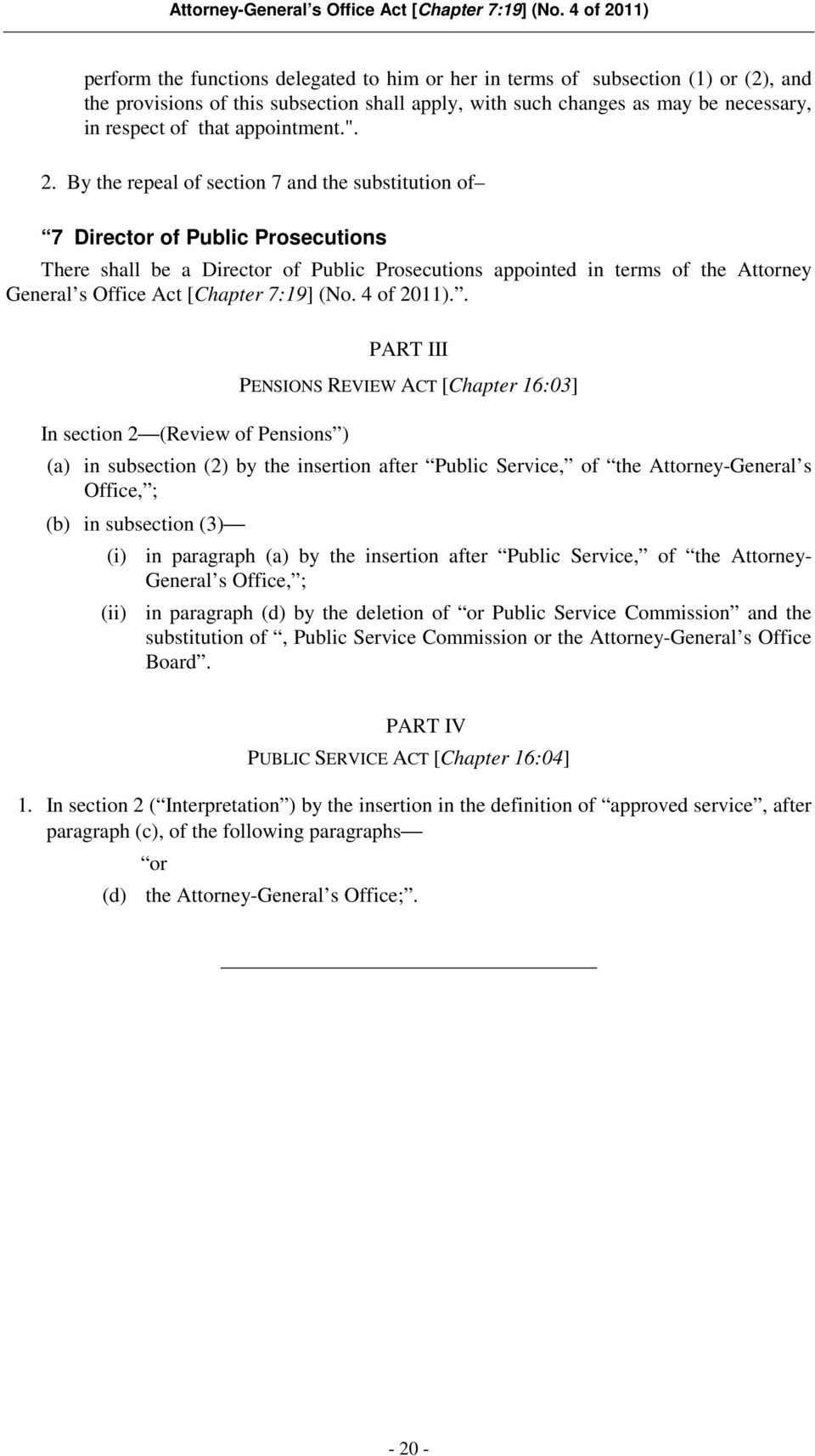 By the repeal of section 7 and the substitution of 7 Director of Public Prosecutions There shall be a Director of Public Prosecutions appointed in terms of the Attorney General s Office Act [Chapter