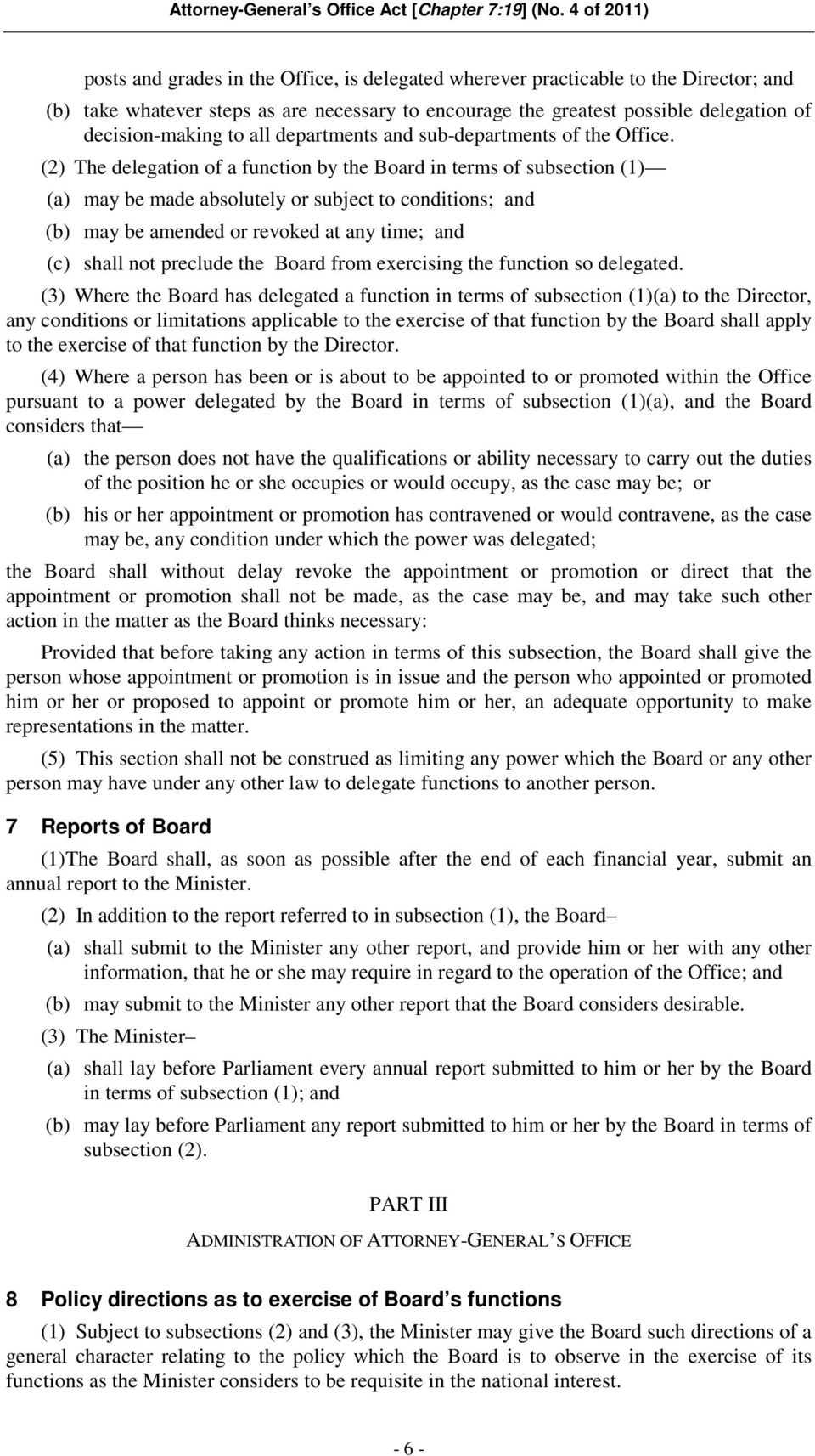 (2) The delegation of a function by the Board in terms of subsection (1) (a) may be made absolutely or subject to conditions; and (b) may be amended or revoked at any time; and (c) shall not preclude