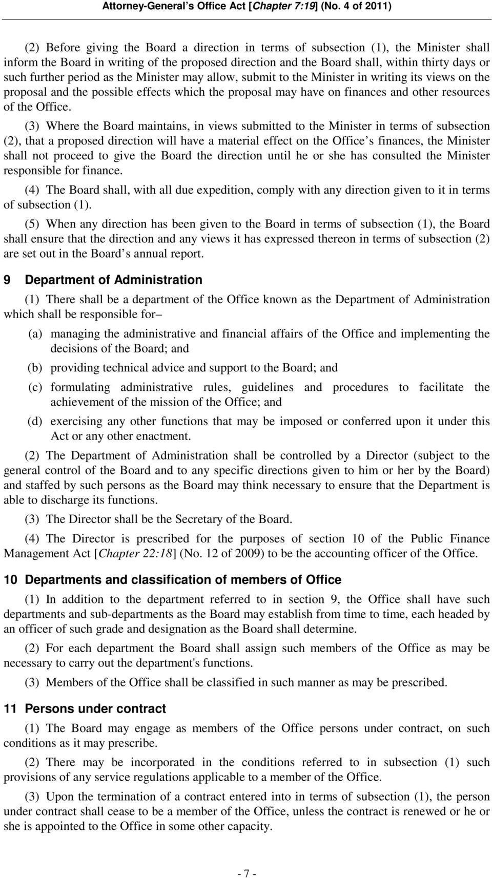 (3) Where the Board maintains, in views submitted to the Minister in terms of subsection (2), that a proposed direction will have a material effect on the Office s finances, the Minister shall not