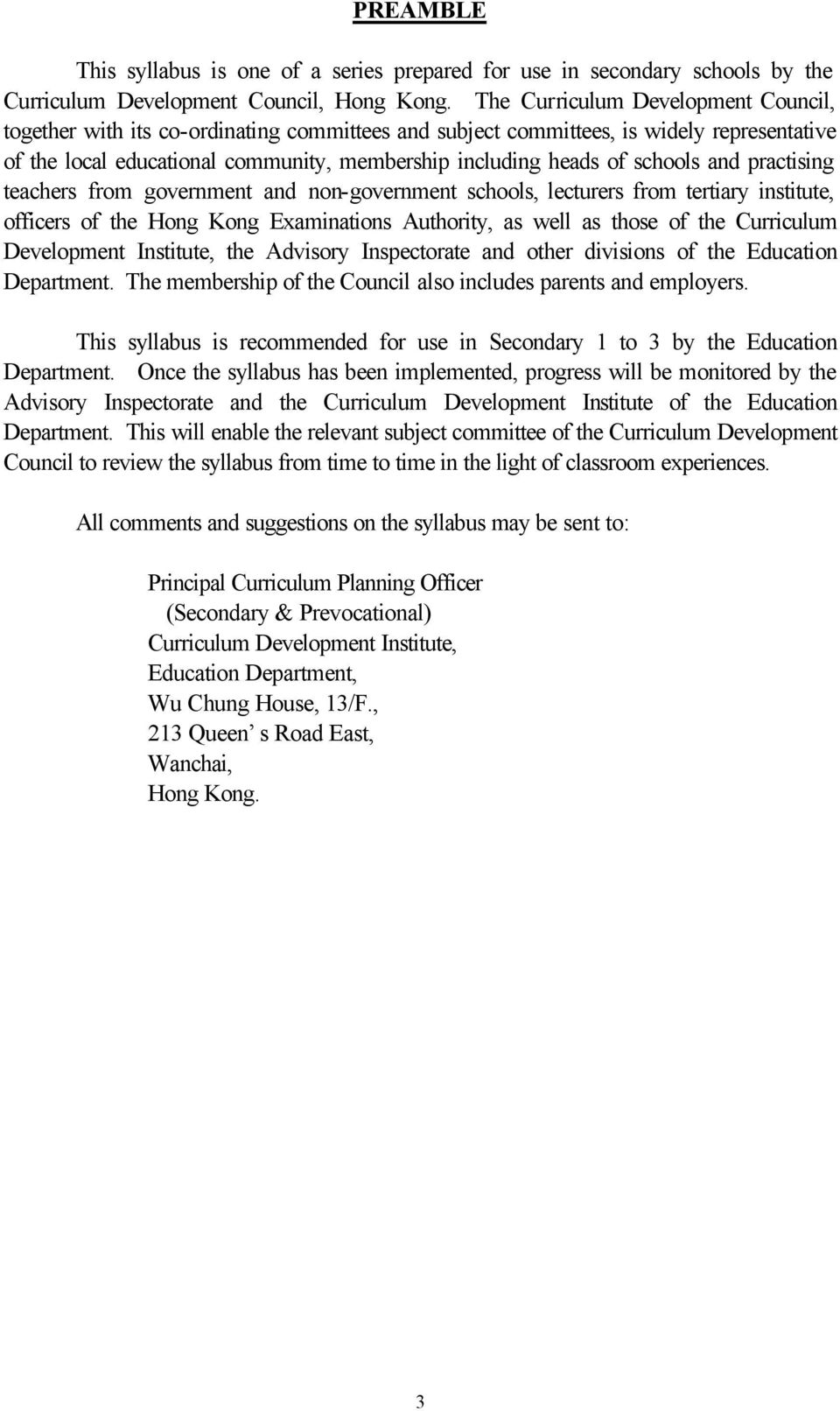 schools and practising teachers from government and non-government schools, lecturers from tertiary institute, officers of the Hong Kong Examinations Authority, as well as those of the Curriculum