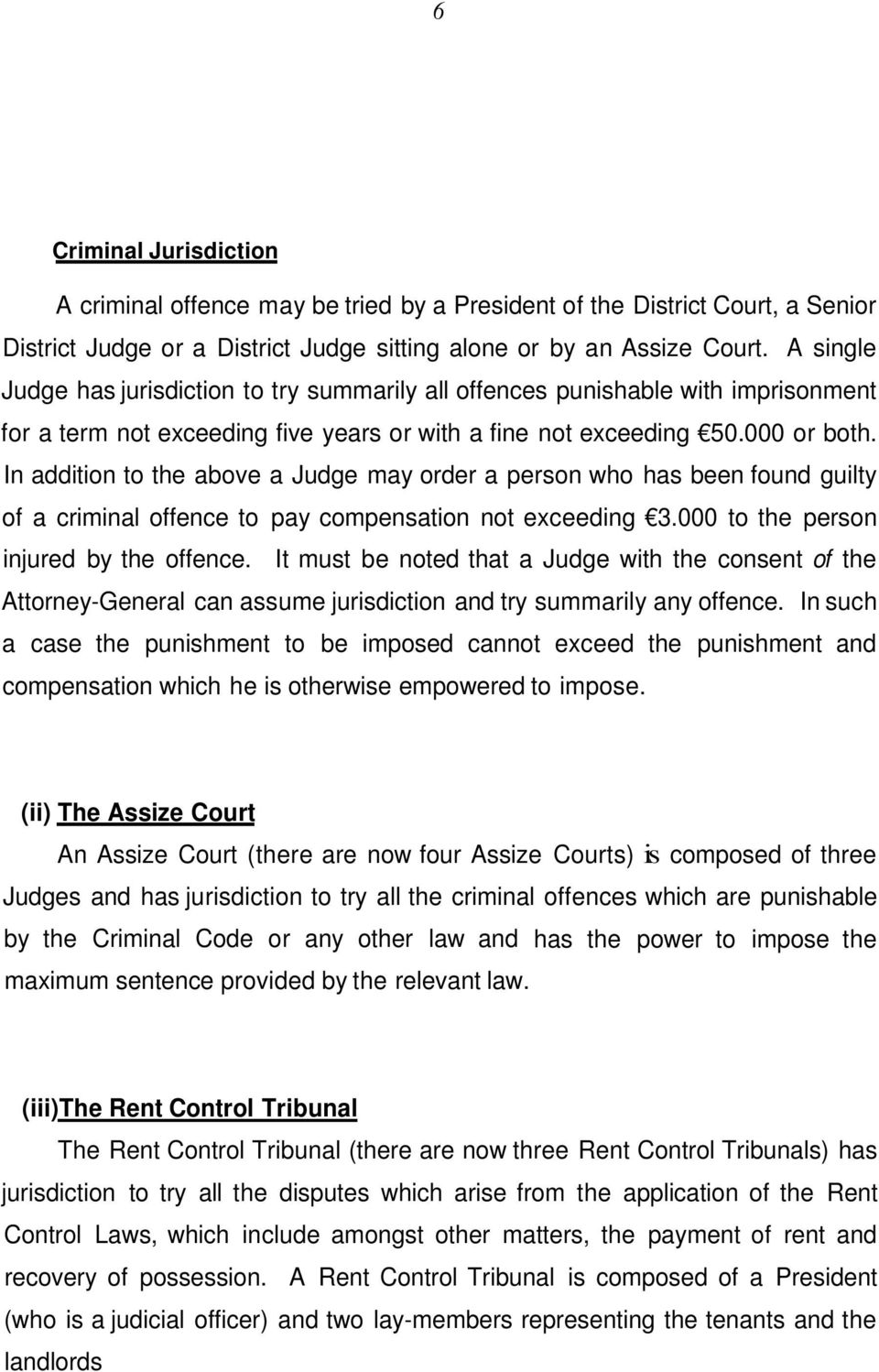 In addition to the above a Judge may order a person who has been found guilty of a criminal offence to pay compensation not exceeding 3.000 to the person injured by the offence.