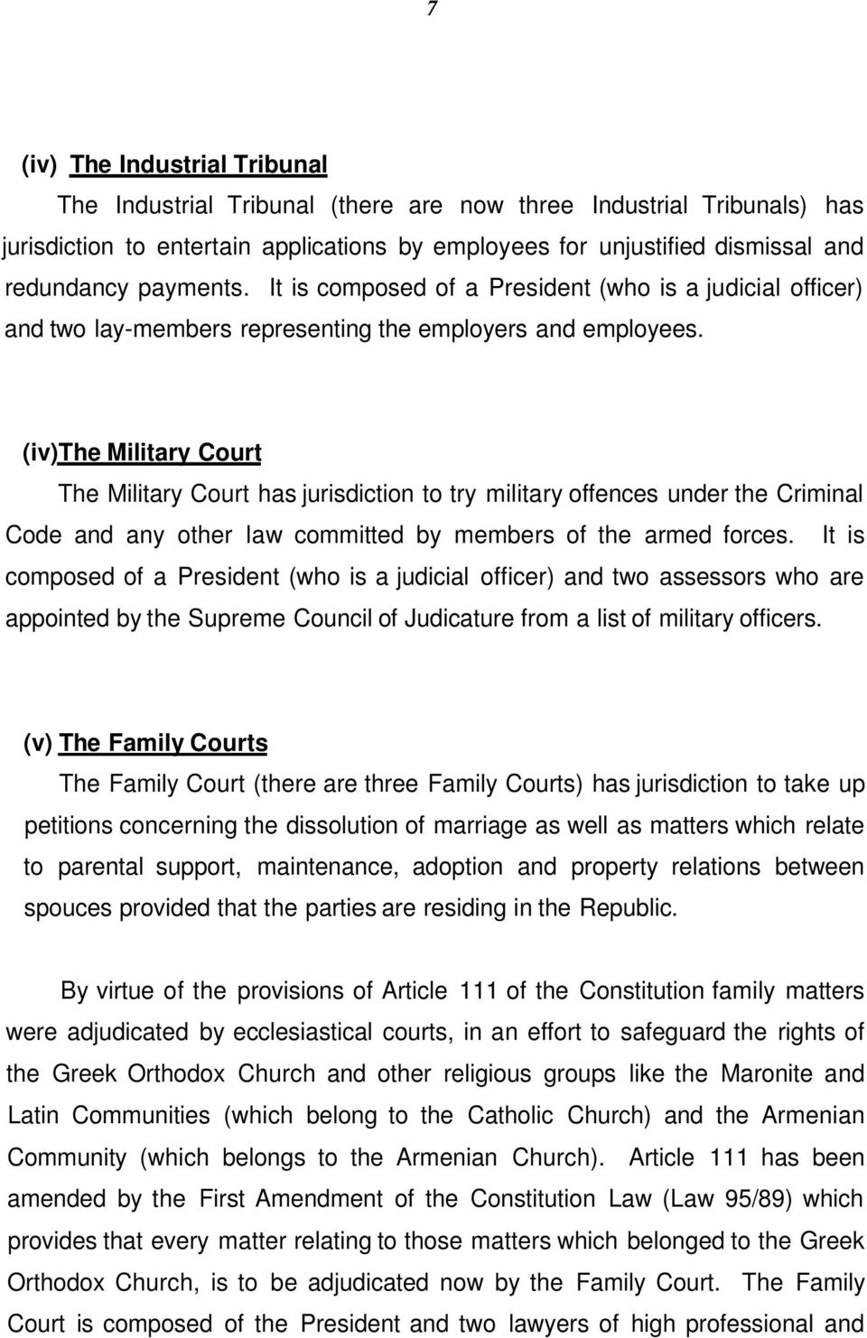 (iv)the Military Court The Military Court has jurisdiction to try military offences under the Criminal Code and any other law committed by members of the armed forces.