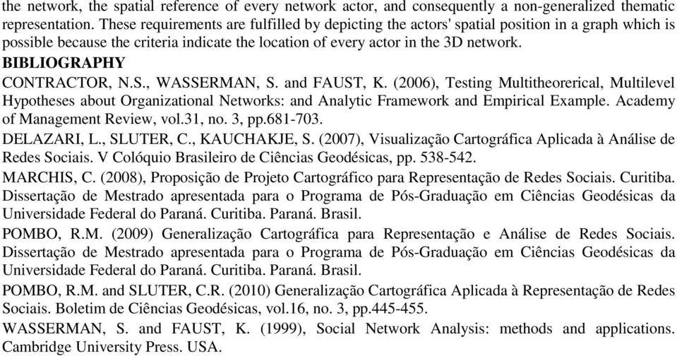 BIBLIOGRAPHY CONTRACTOR, N.S., WASSERMAN, S. and FAUST, K. (2006), Testing Multitheorerical, Multilevel Hypotheses about Organizational Networks: and Analytic Framework and Empirical Example.