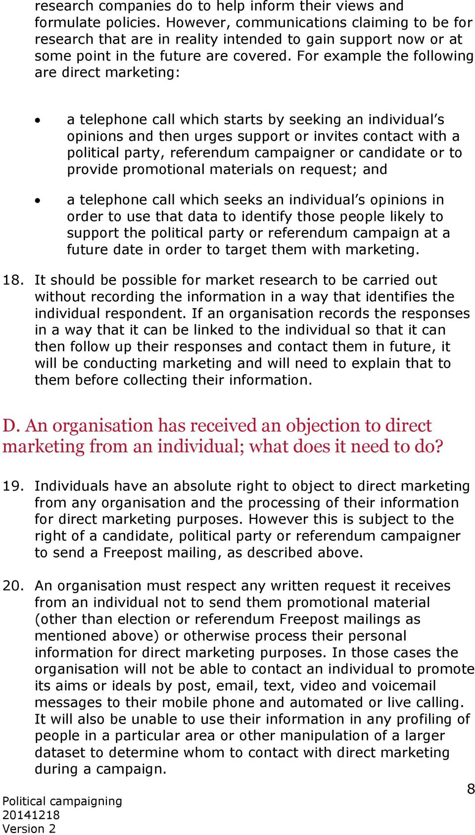 For example the following are direct marketing: a telephone call which starts by seeking an individual s opinions and then urges support or invites contact with a political party, referendum
