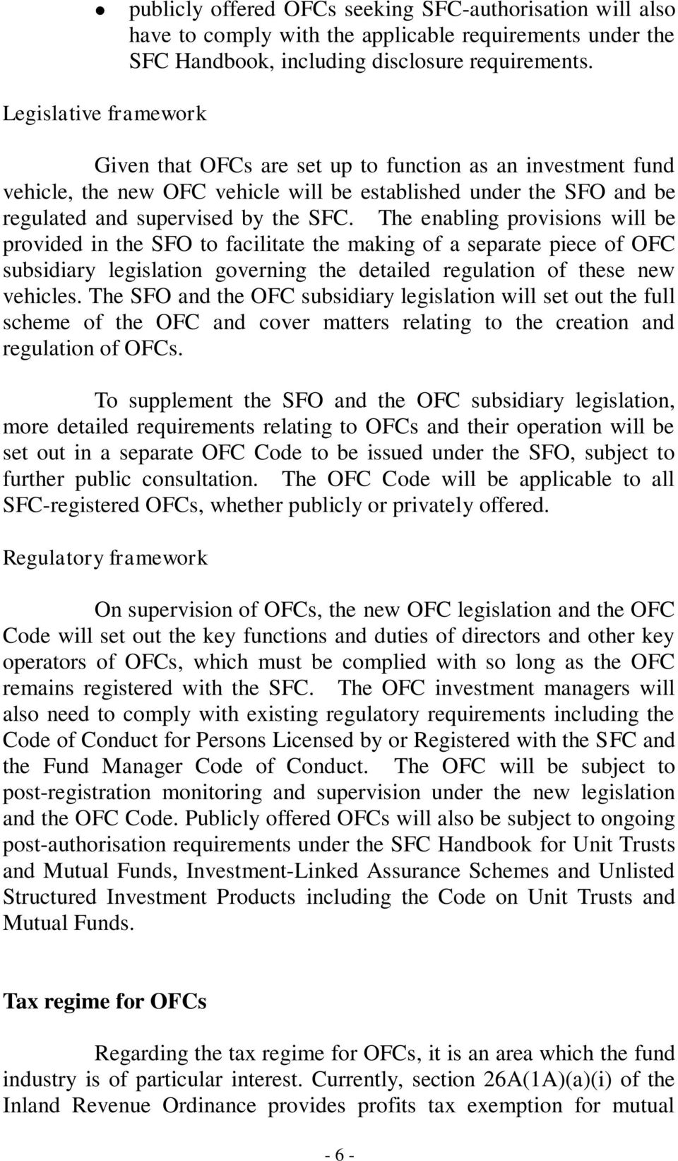 The enabling provisions will be provided in the SFO to facilitate the making of a separate piece of OFC subsidiary legislation governing the detailed regulation of these new vehicles.