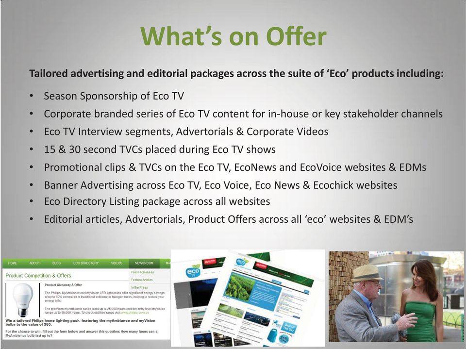 placed during Eco TV shows Promotional clips & TVCs on the Eco TV, EcoNews and EcoVoice websites & EDMs Banner Advertising across Eco TV, Eco Voice,