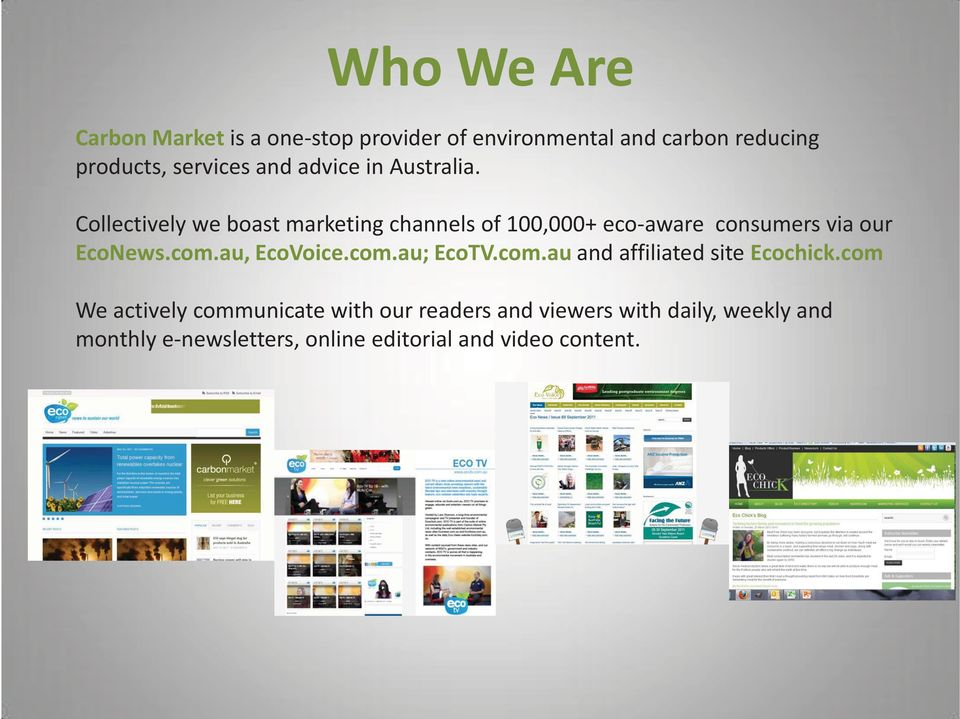 Collectively we boast marketing channels of 100,000+ eco-aware consumers via our EcoNews.com.au, EcoVoice.