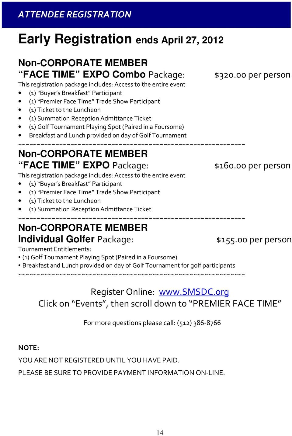 Lunch provided on day of Golf Tournament ~~~~~~~~~~~~~~~~~~~~~~~~~~~~~~~~~~~~~~~~~~~~~~~~~~~~~~~~~~~~~ Non-CORPORATE MEMBER FACE TIME EXPO Package: This registration package includes: Access to the