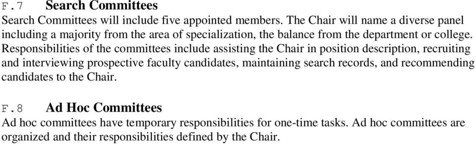 Responsibilities of the committees include assisting the Chair in position description, recruiting and interviewing prospective faculty candidates,