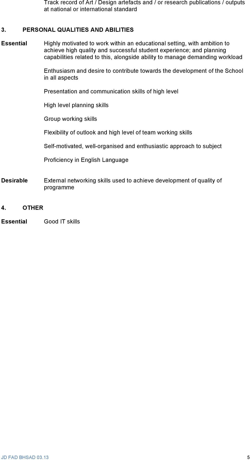 related to this, alongside ability to manage demanding workload Enthusiasm and desire to contribute towards the development of the School in all aspects Presentation and communication skills of high