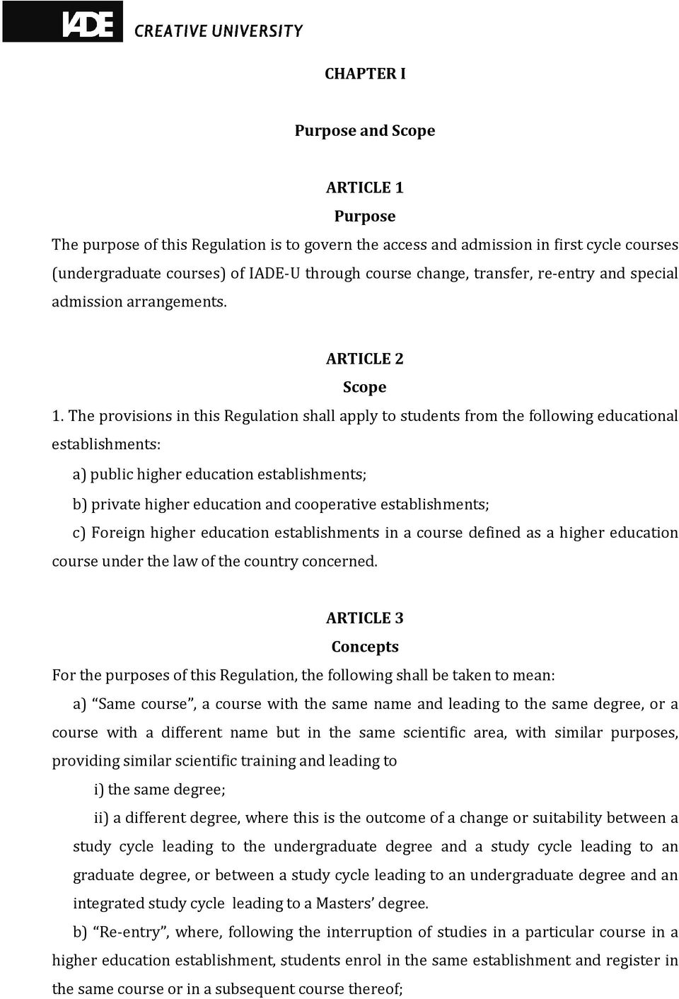 The provisions in this Regulation shall apply to students from the following educational establishments: a) public higher education establishments; b) private higher education and cooperative