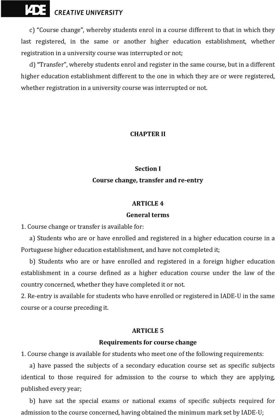 registered, whether registration in a university course was interrupted or not. CHAPTER II Section I Course change, transfer and re-entry ARTICLE 4 General terms 1.