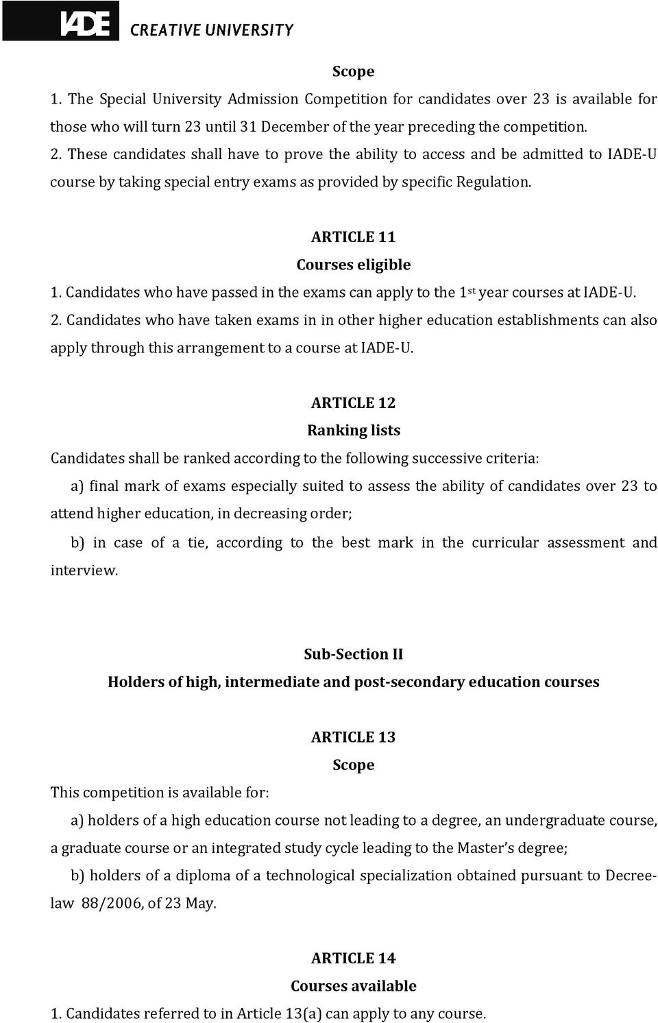 ARTICLE 11 Courses eligible 1. Candidates who have passed in the exams can apply to the 1 st year courses at IADE-U. 2.