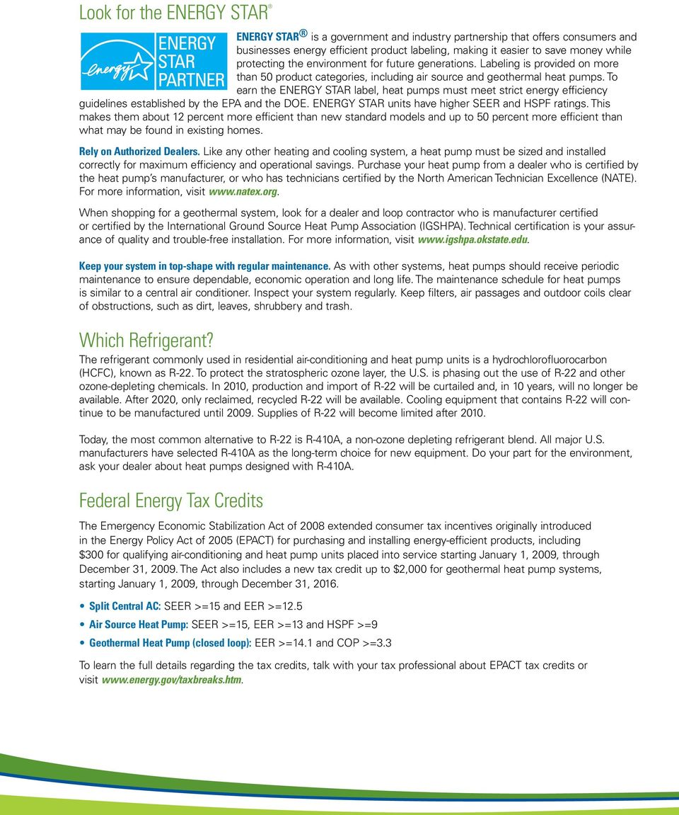 To earn the ENERGY STAR label, heat pumps must meet strict energy efficiency guidelines established by the EPA and the DOE. ENERGY STAR units have higher SEER and HSPF ratings.