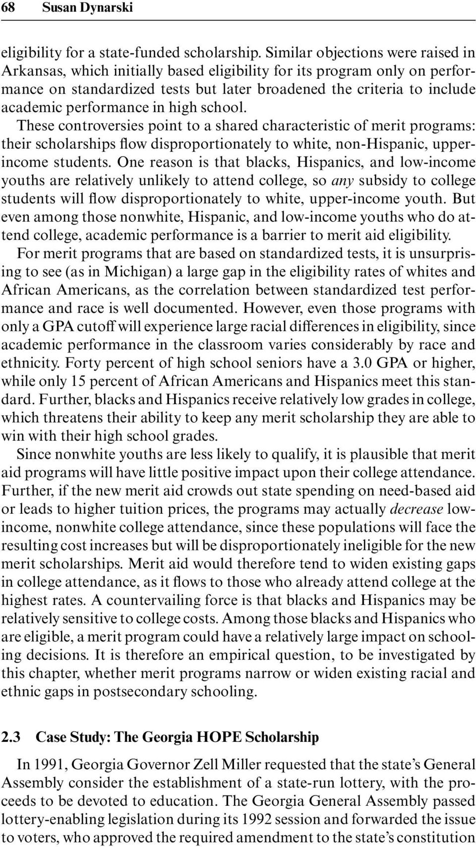 performance in high school. These controversies point to a shared characteristic of merit programs: their scholarships flow disproportionately to white, non-hispanic, upperincome students.