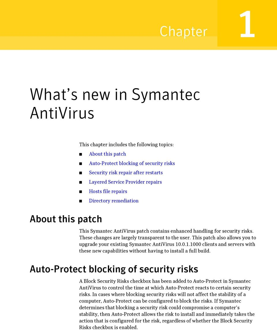 These changes are largely transparent to the user. This patch also allows you to upgrade your existing Symantec AntiVirus 10
