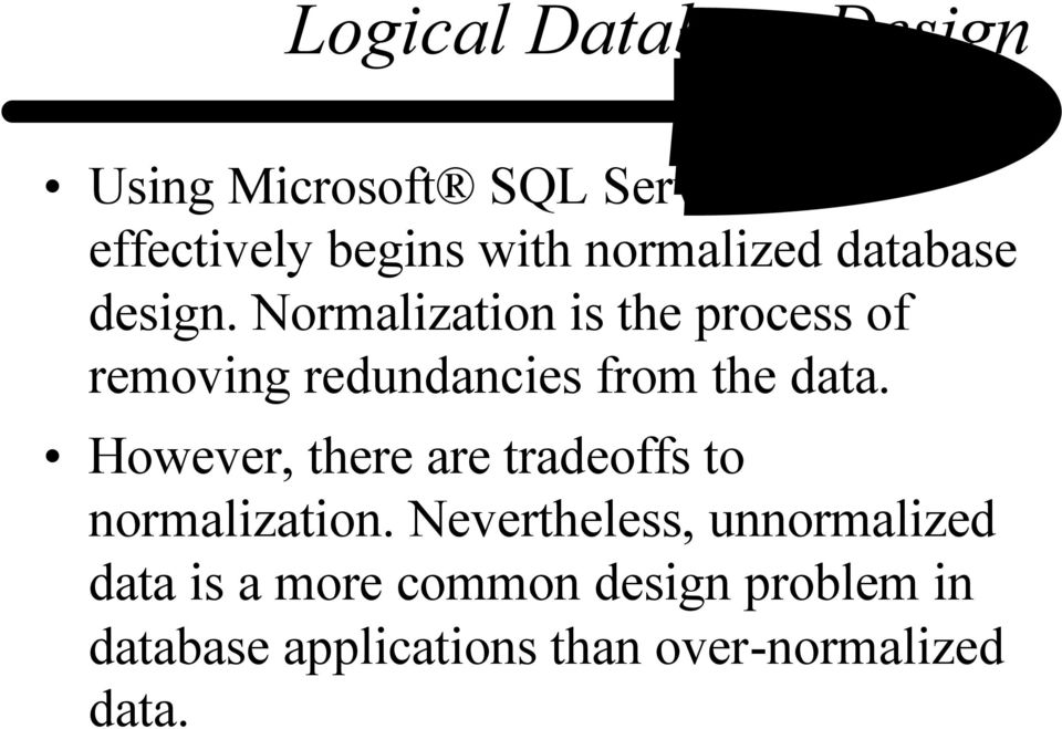 Normalization is the process of removing redundancies from the data.