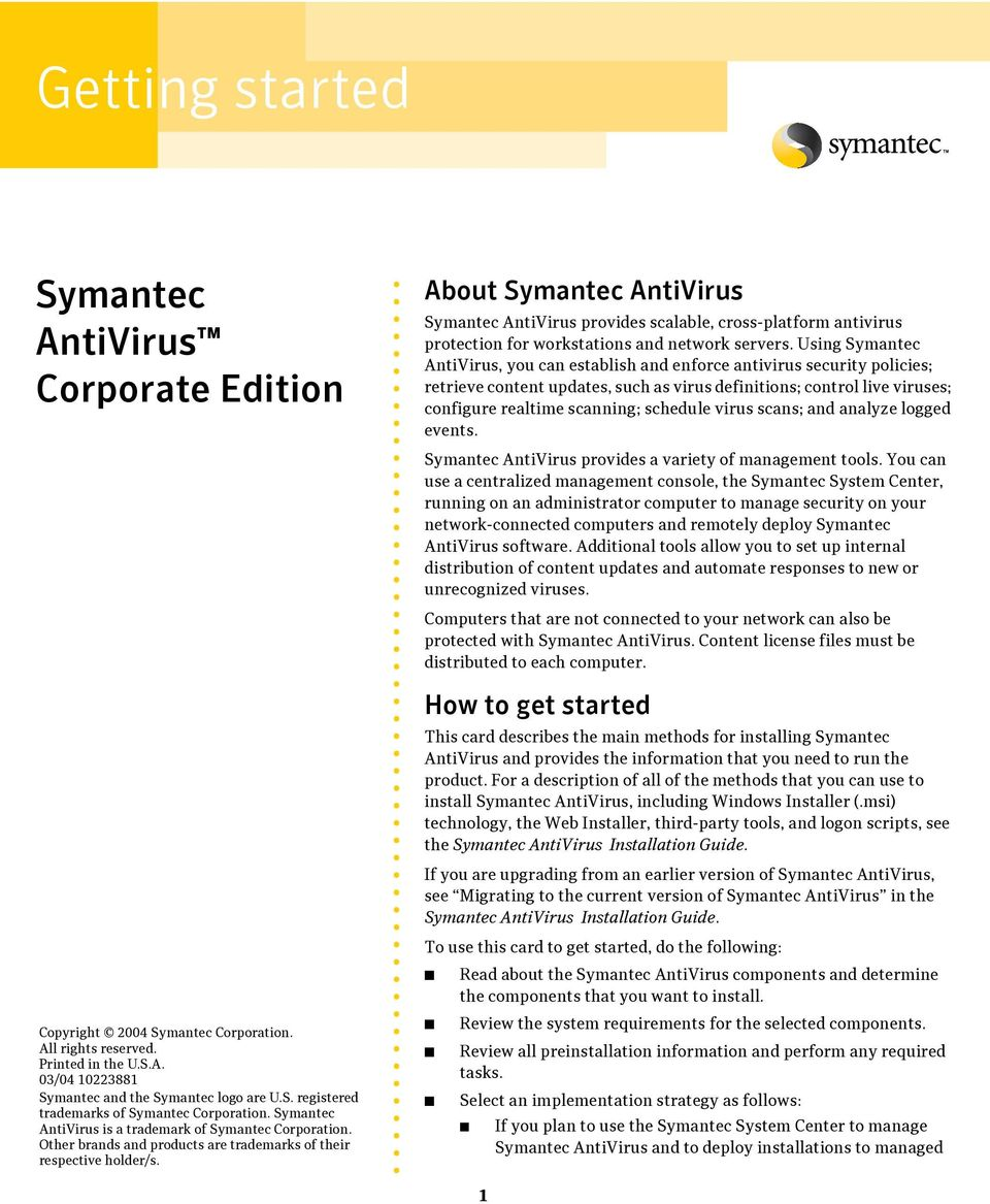 About Symantec AntiVirus Symantec AntiVirus provides scalable, cross-platform antivirus protection for workstations and network servers.