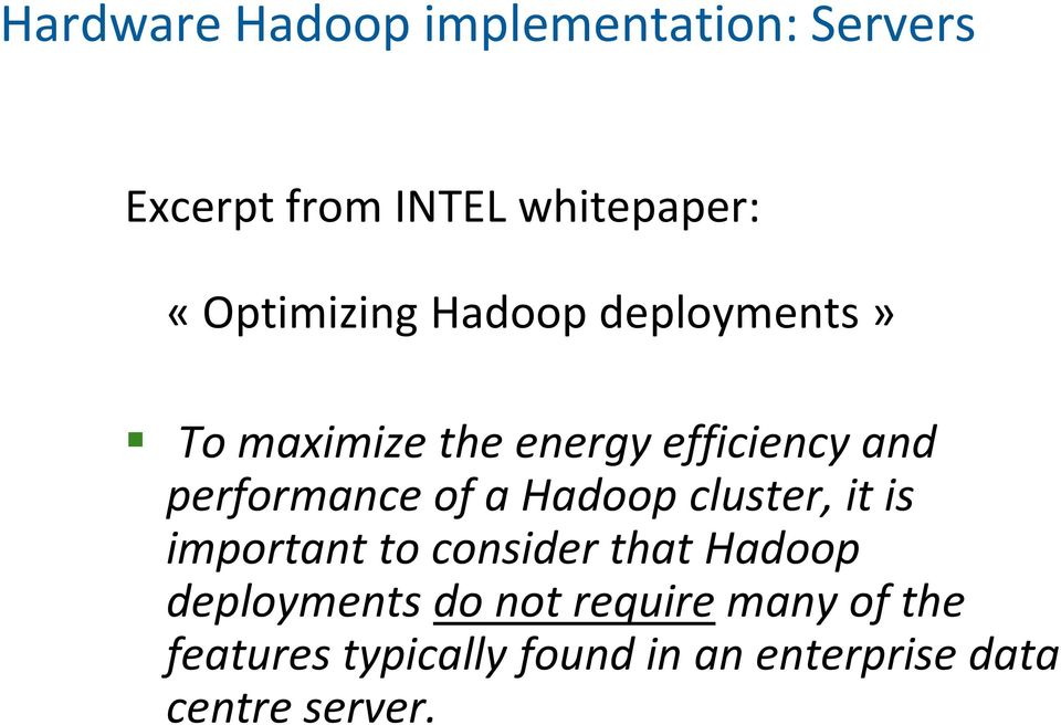 performance of a Hadoop cluster, it is important to consider that Hadoop