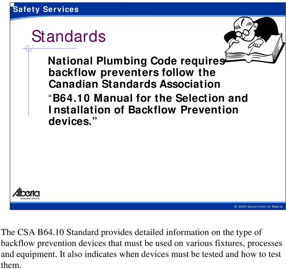 10 Standard provides detailed information on the type of backflow prevention devices that must be used on