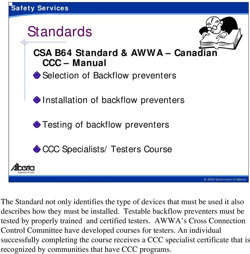 installed. Testable backflow preventers must be tested by properly trained and certified testers.