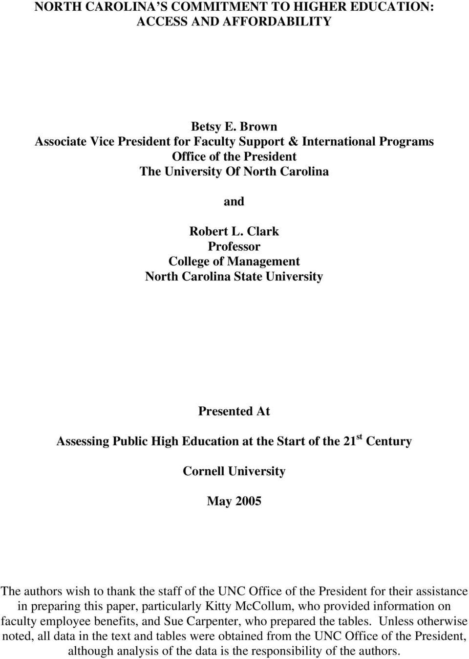 Clark Professor College of Management North Carolina State University Presented At Assessing Public High Education at the Start of the 21 st Century Cornell University May 2005 The authors wish to