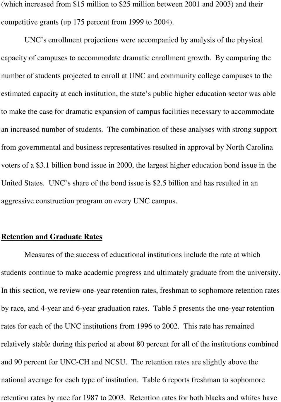 By comparing the number of students projected to enroll at UNC and community college campuses to the estimated capacity at each institution, the state s public higher education sector was able to