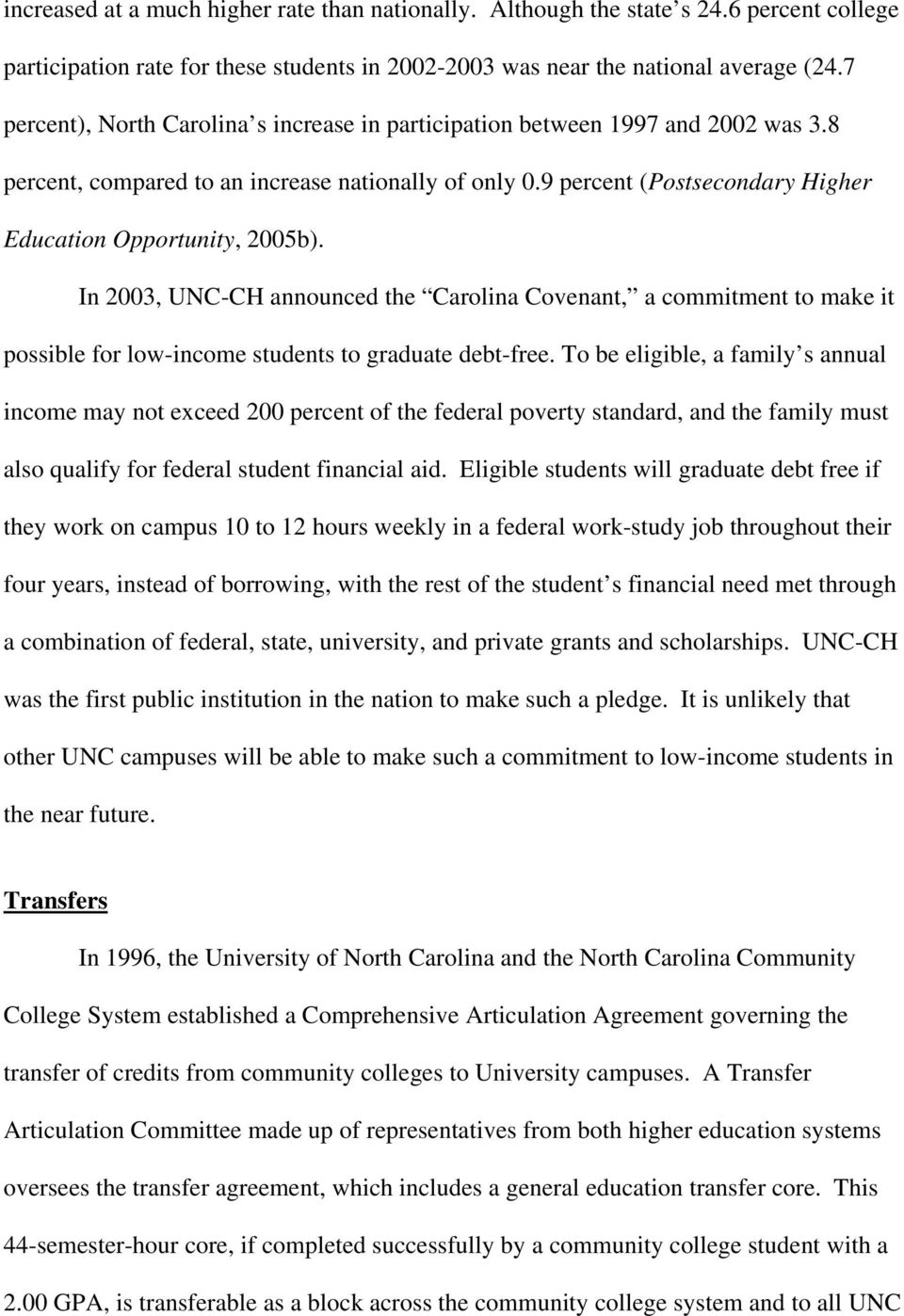 9 percent (Postsecondary Higher Education Opportunity, 2005b). In 2003, UNC-CH announced the Carolina Covenant, a commitment to make it possible for low-income students to graduate debt-free.