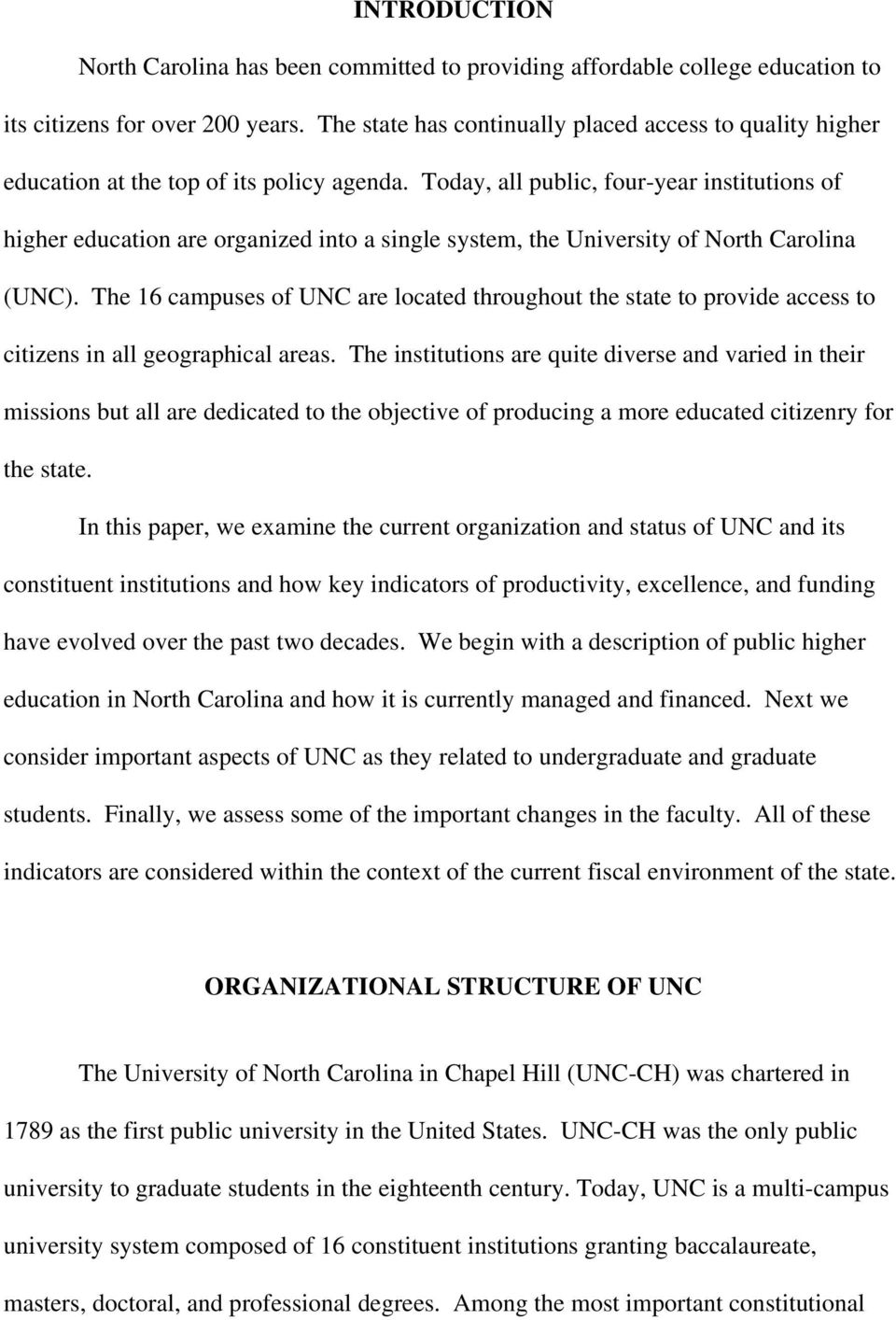 Today, all public, four-year institutions of higher education are organized into a single system, the University of North Carolina (UNC).