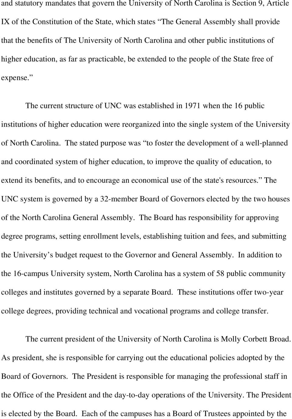 The current structure of UNC was established in 1971 when the 16 public institutions of higher education were reorganized into the single system of the University of North Carolina.