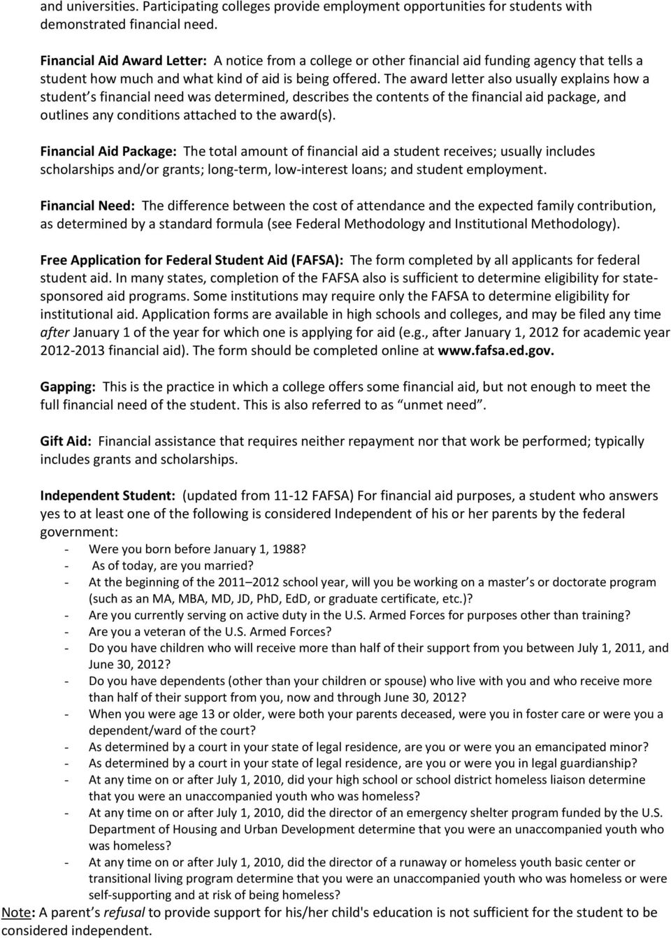 The award letter also usually explains how a student s financial need was determined, describes the contents of the financial aid package, and outlines any conditions attached to the award(s).