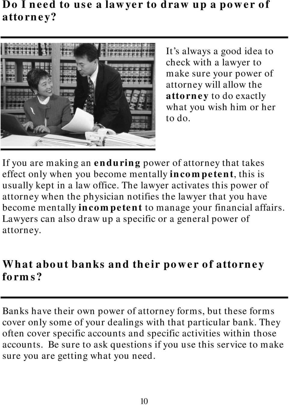 If you are making an enduring power of attorney that takes effect only when you become mentally incompetent, this is usually kept in a law office.