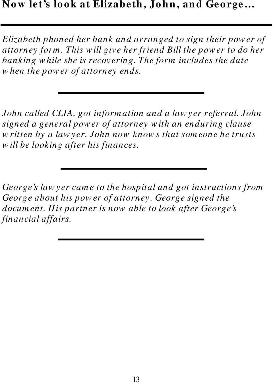 John called CLIA, got information and a lawyer referral. John signed a general power of attorney with an enduring clause written by a lawyer.