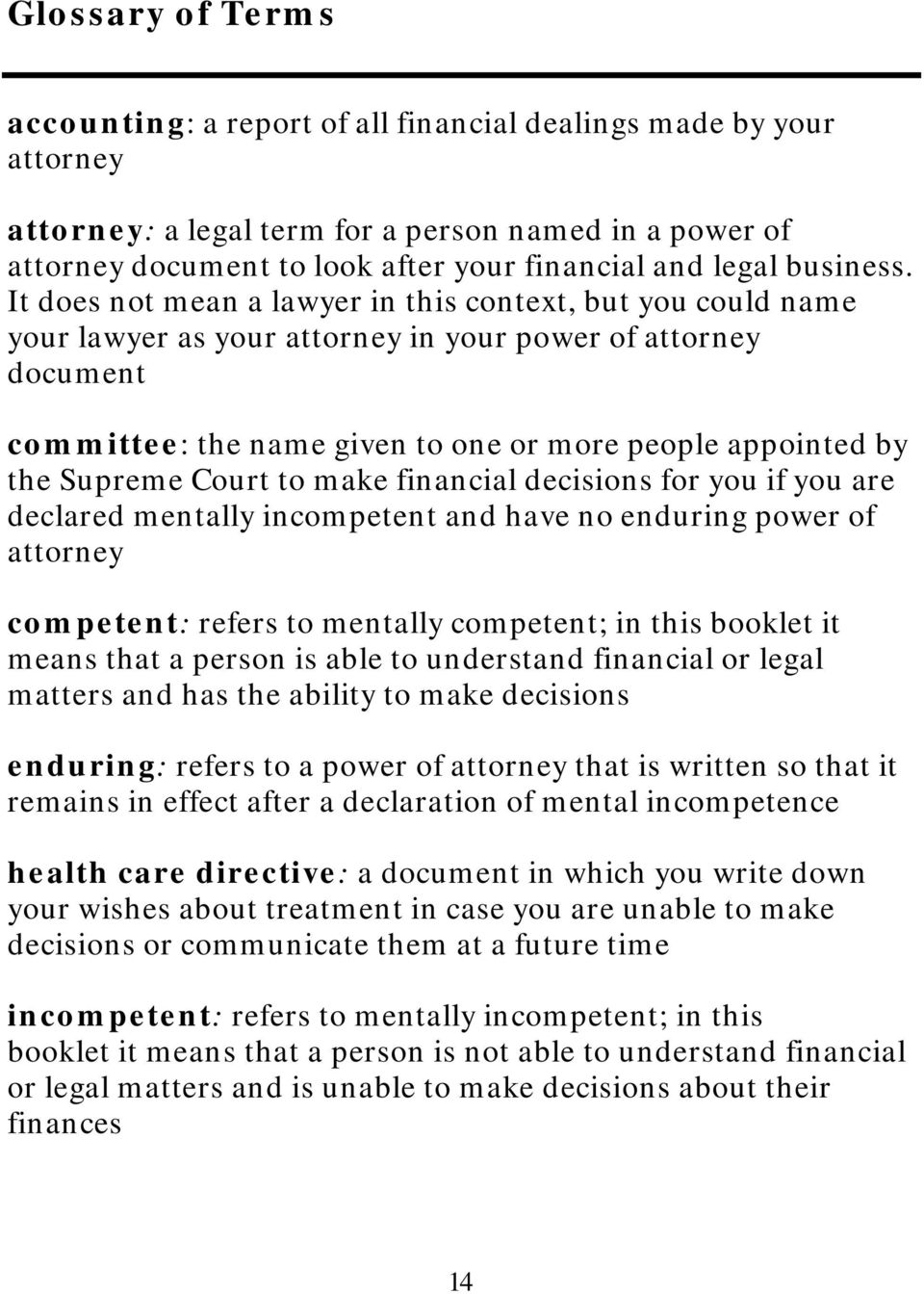 It does not mean a lawyer in this context, but you could name your lawyer as your attorney in your power of attorney document committee: the name given to one or more people appointed by the Supreme
