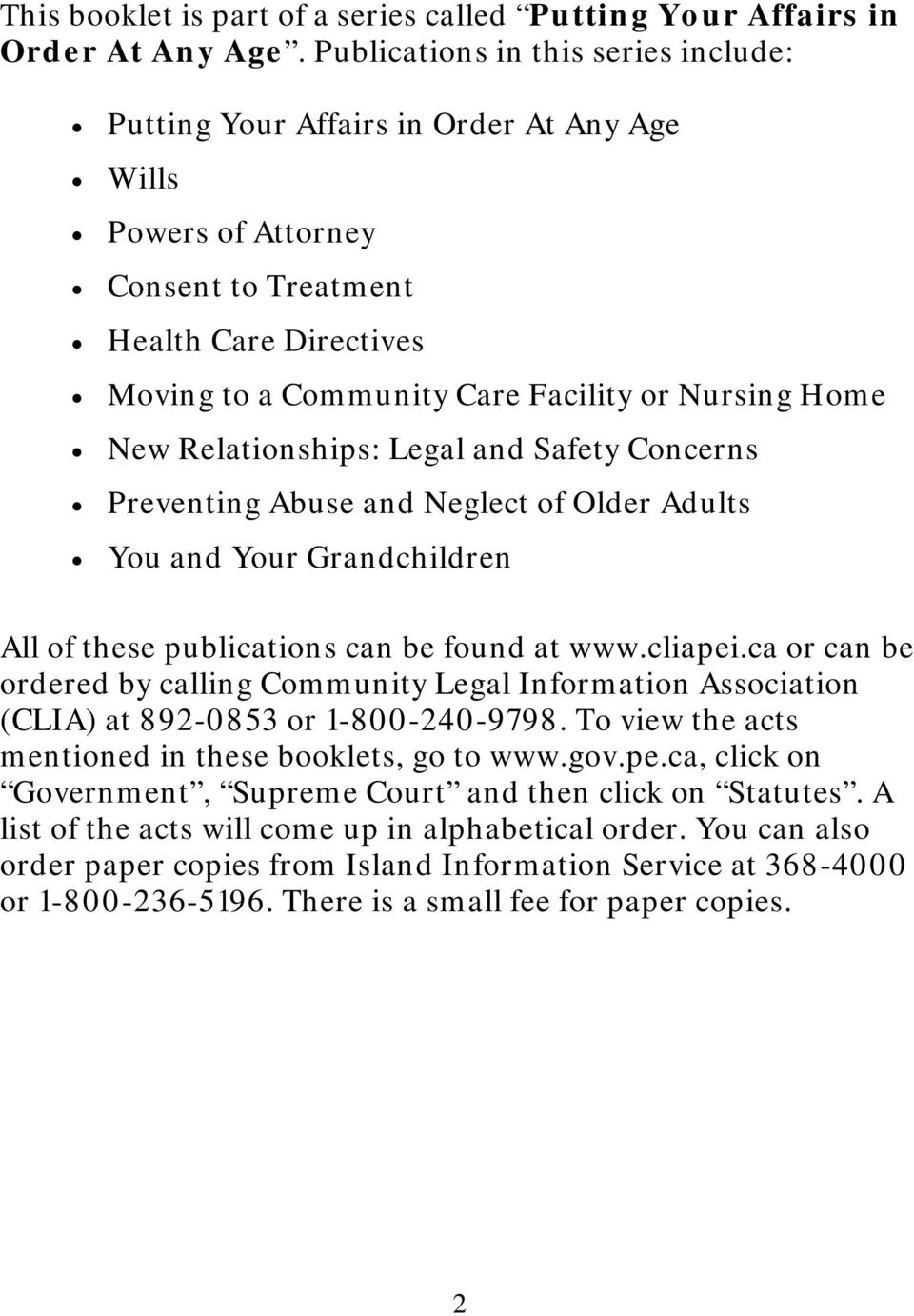 New Relationships: Legal and Safety Concerns Preventing Abuse and Neglect of Older Adults You and Your Grandchildren All of these publications can be found at www.cliapei.