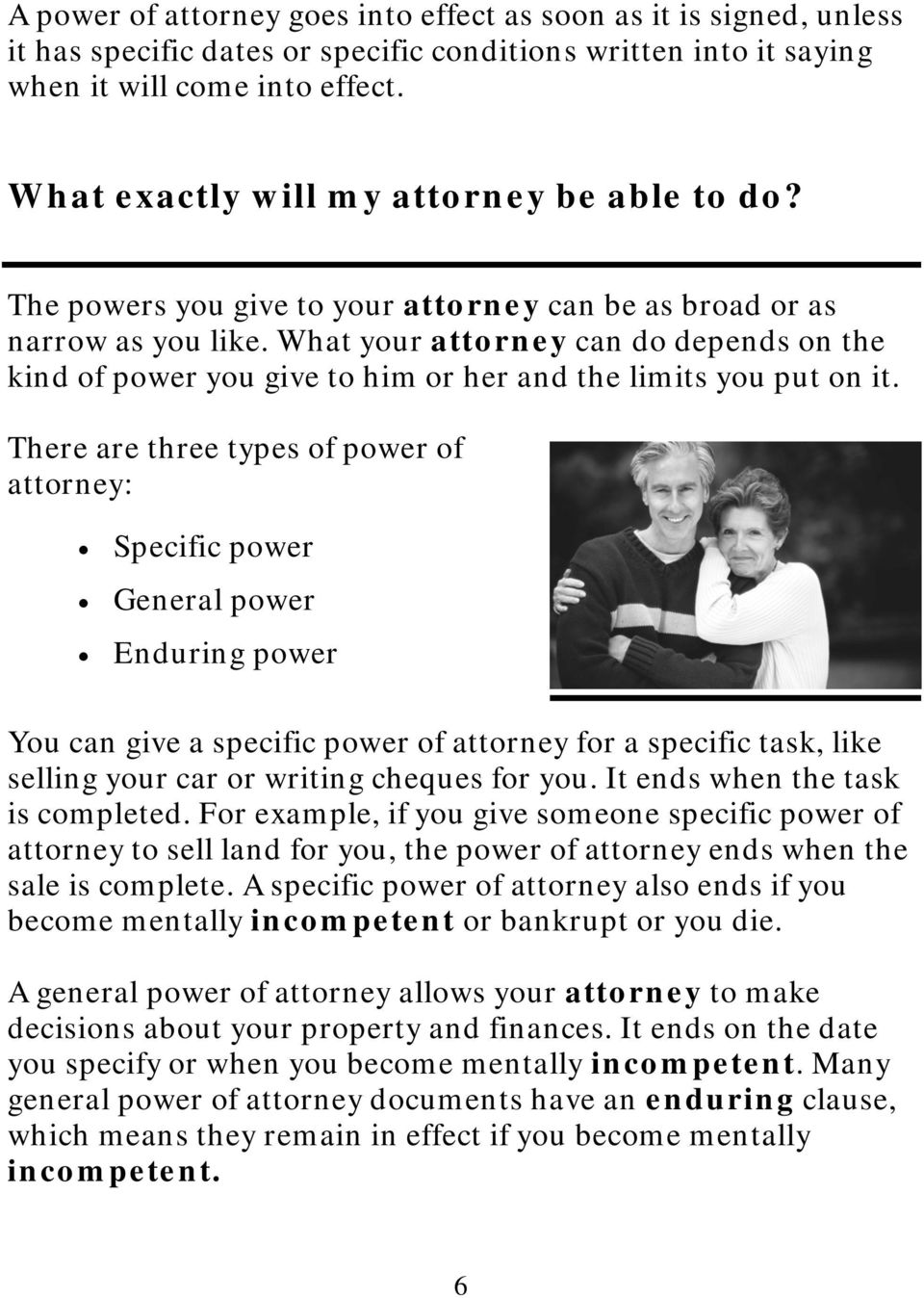 What your attorney can do depends on the kind of power you give to him or her and the limits you put on it.