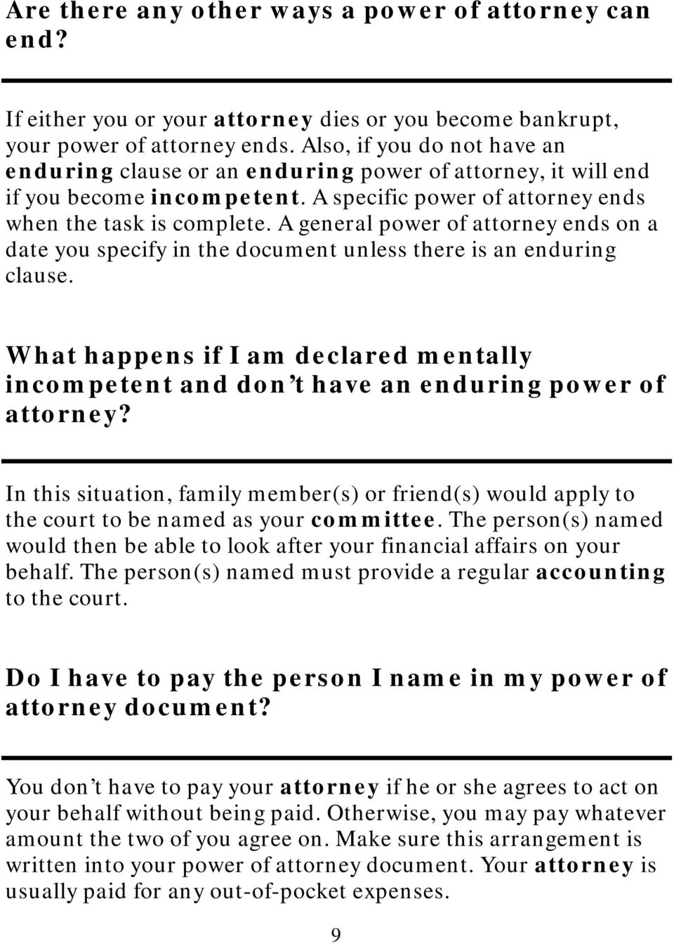A general power of attorney ends on a date you specify in the document unless there is an enduring clause.