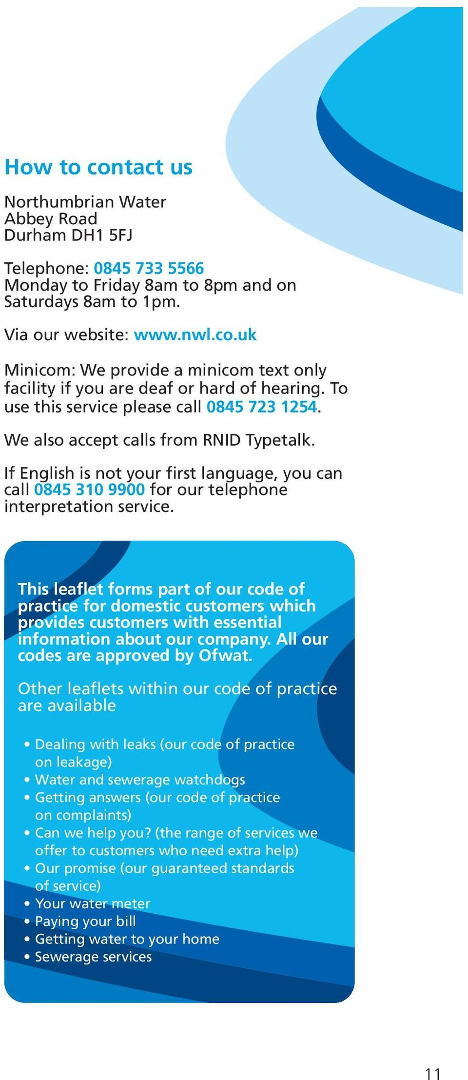 This leaflet forms part of our code of practice for domestic customers which provides customers with essential information about our company. All our codes are approved by Ofwat.