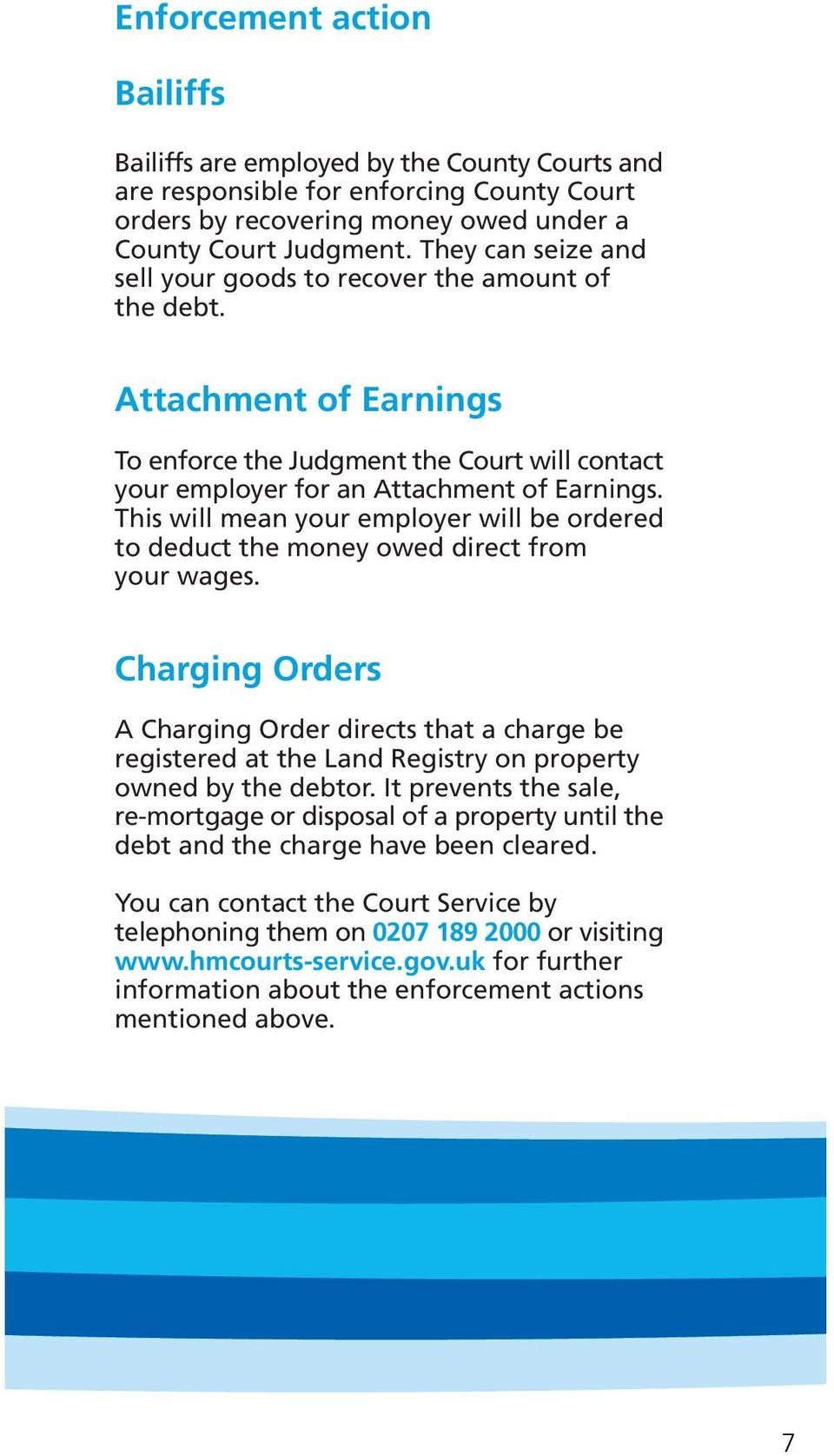 This will mean your employer will be ordered to deduct the money owed direct from your wages.