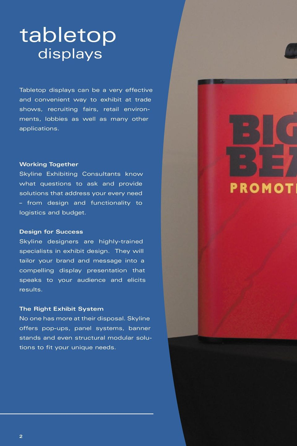 Design for Success Skyline designers are highly-trained specialists in exhibit design.