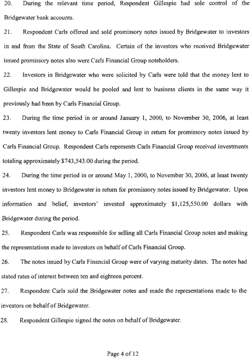Certain of the investors who received Bridgewater issued promissory notes also were Carls Financial Group noteholders. 22.
