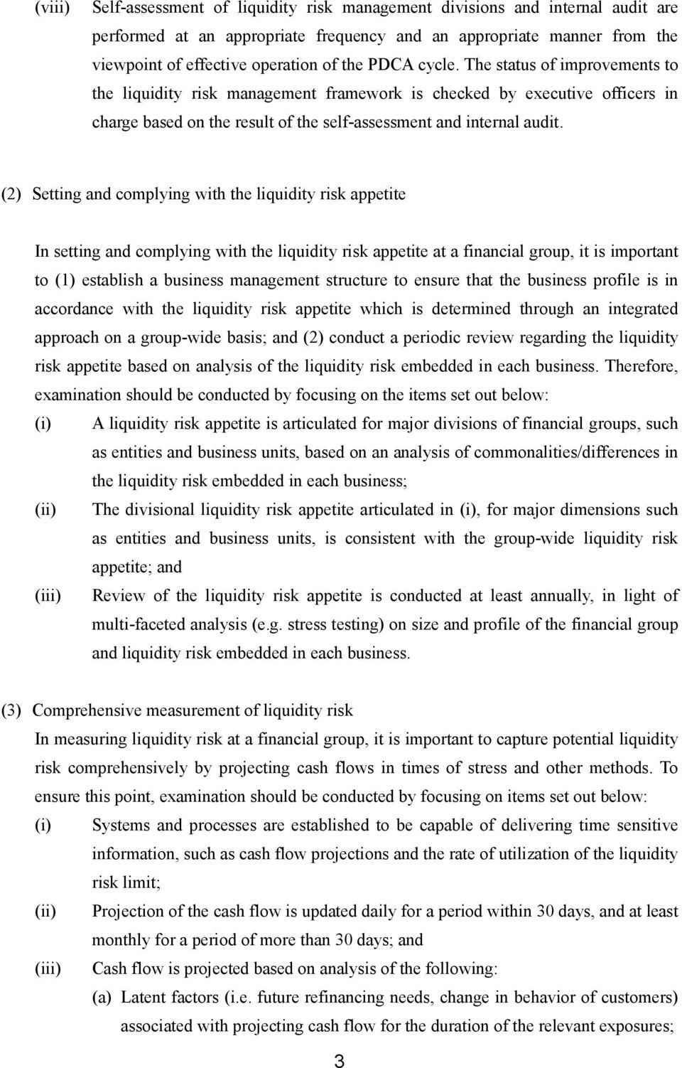 (2) Setting and complying with the liquidity risk appetite In setting and complying with the liquidity risk appetite at a financial group, it is important to (1) establish a business management