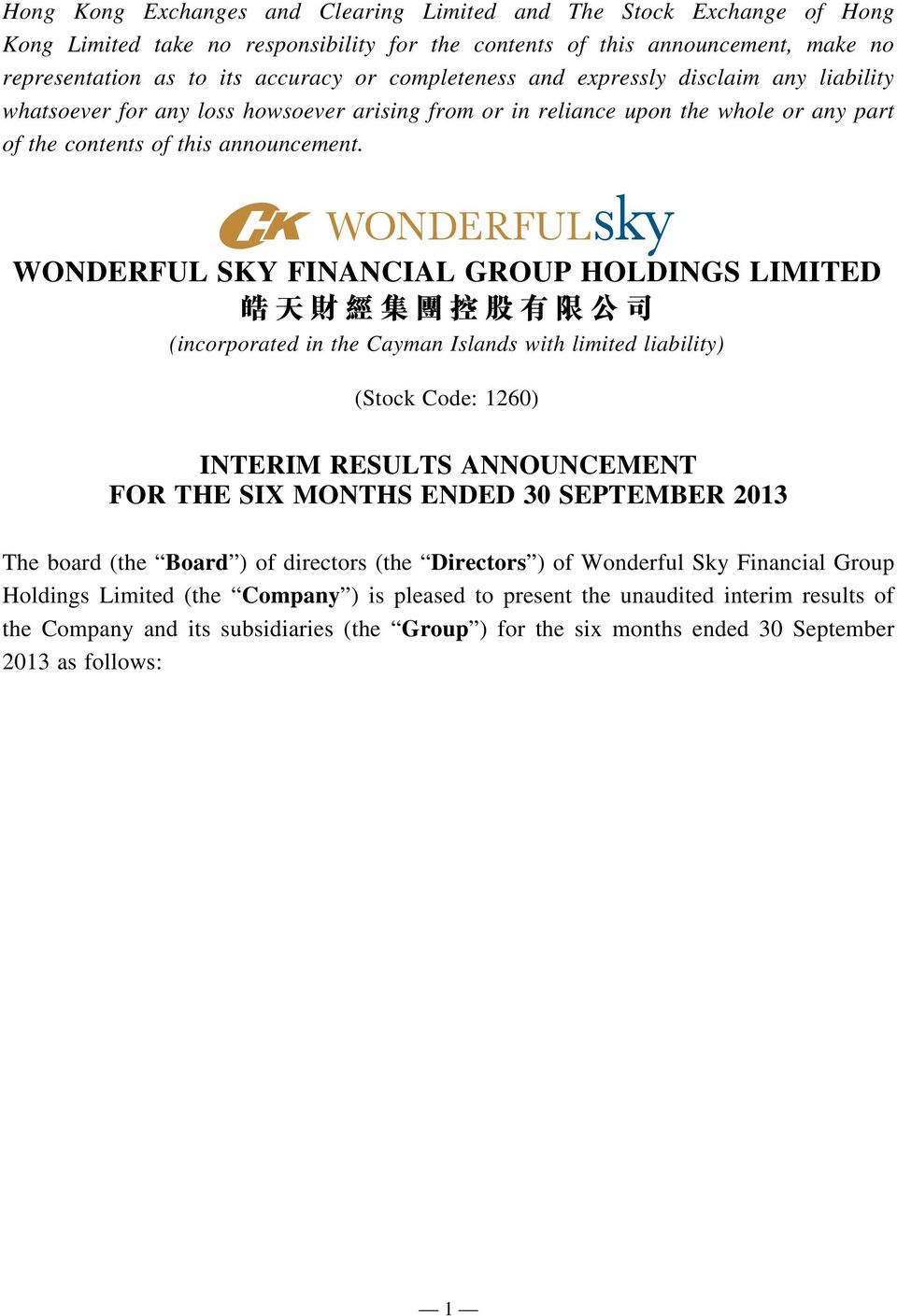 WONDERFUL SKY FINANCIAL GROUP HOLDINGS LIMITED (incorporated in the Cayman Islands with limited liability) (Stock Code: 1260) INTERIM RESULTS ANNOUNCEMENT FOR THE SIX MONTHS ENDED 30 SEPTEMBER 2013