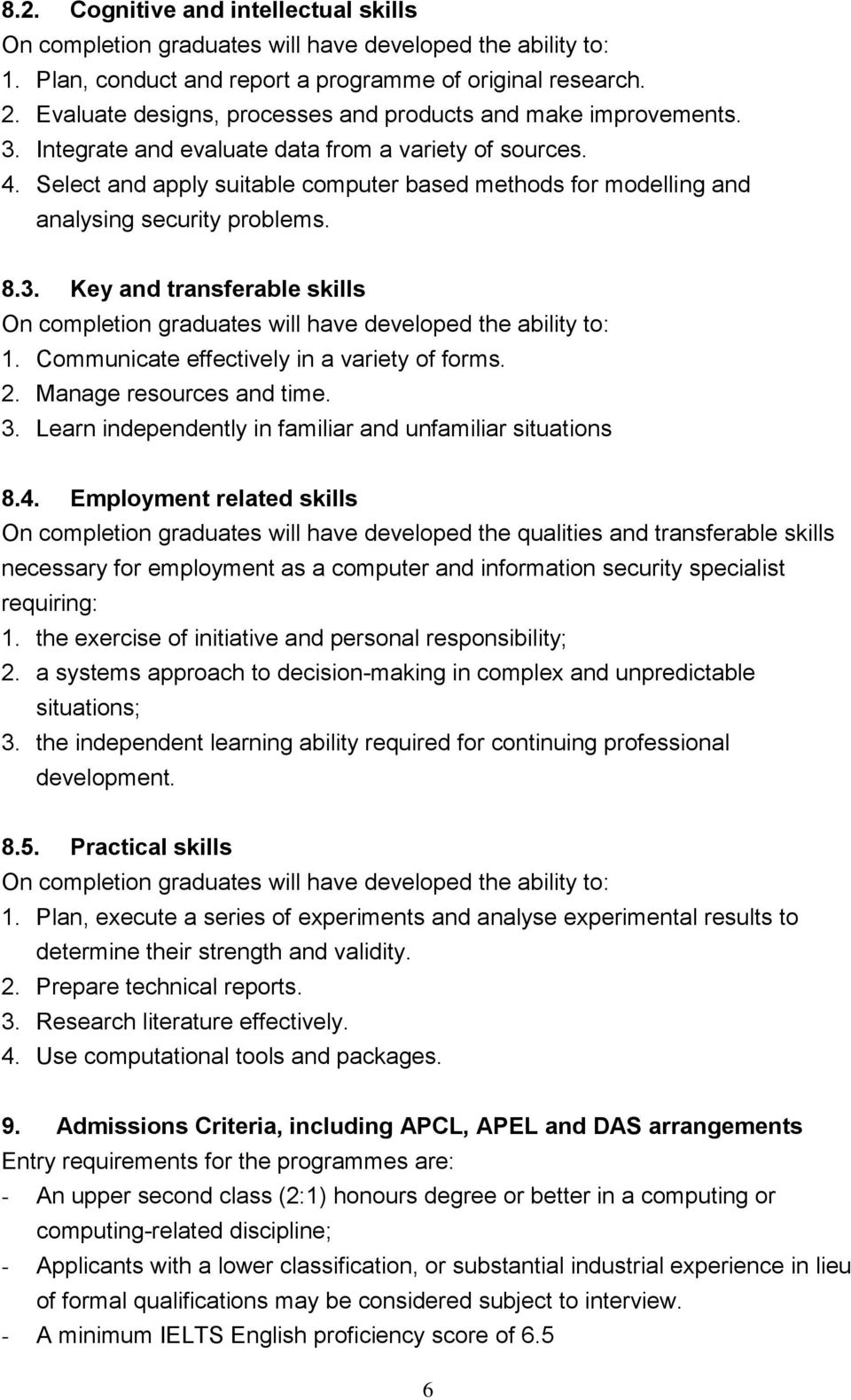 Select and apply suitable computer based methods for modelling and analysing security problems. 8.3. Key and transferable skills On completion graduates will have developed the ability to: 1.