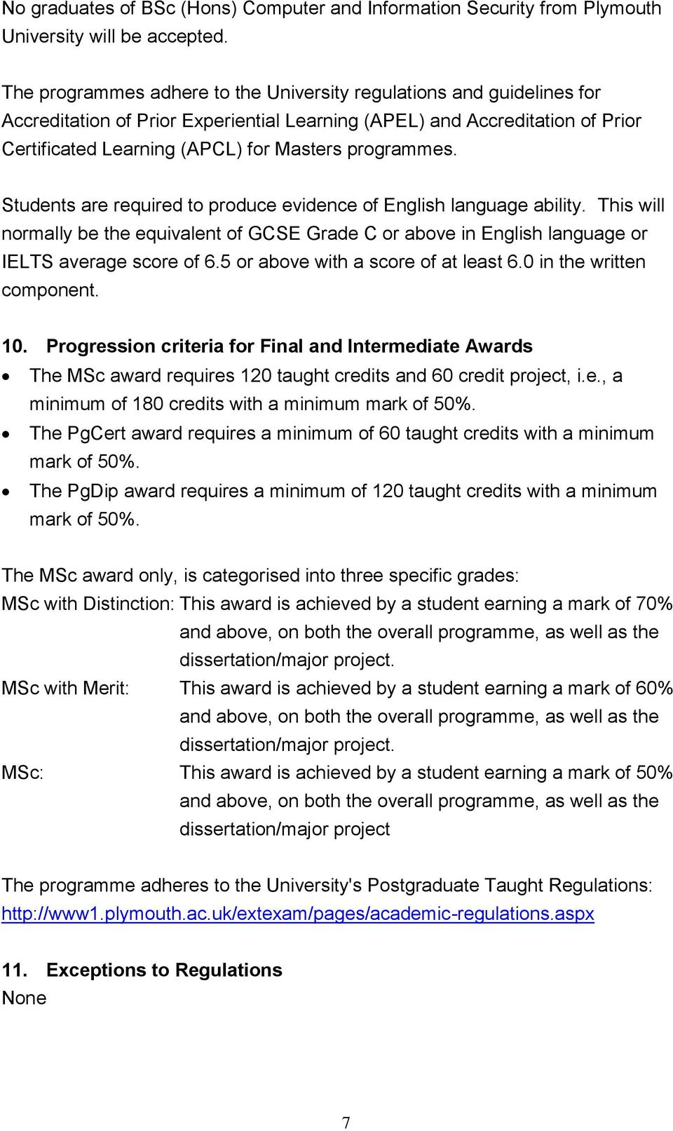 programmes. Students are required to produce evidence of English language ability. This will normally be the equivalent of GCSE Grade C or above in English language or IELTS average score of 6.