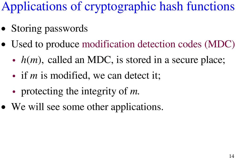 MDC, is stored in a secure place; i if m is modified, we can detect