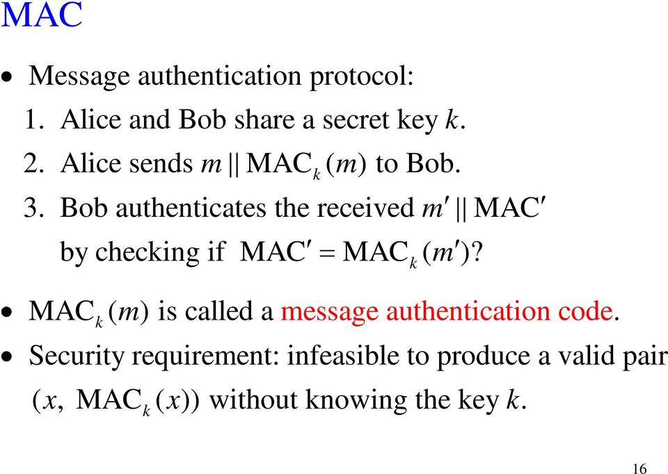 Bob authenticates the received m MAC by checing if MAC = MAC ( m )?