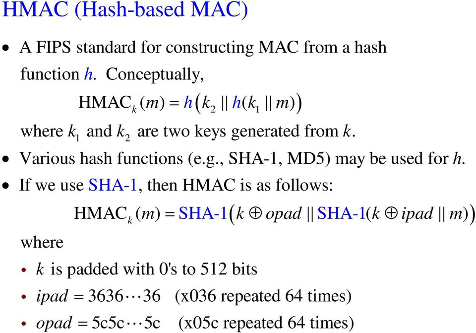 Various hash functions (e.g., SHA-1, MD5) may be used for h.
