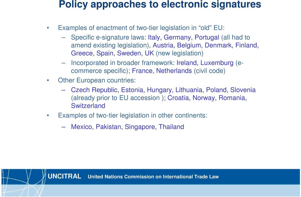 Ireland, Luxemburg (ecommerce specific); France, Netherlands (civil code) Other European countries: Czech Republic, Estonia, Hungary, Lithuania, Poland,